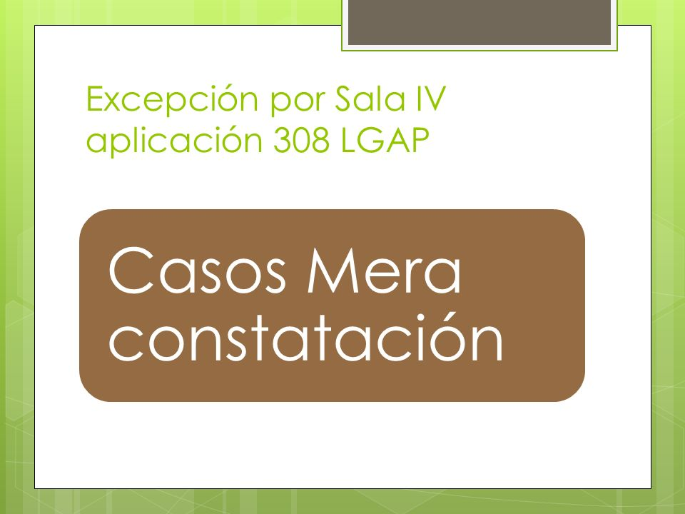 Excepción por Sala IV aplicación 308 LGAP