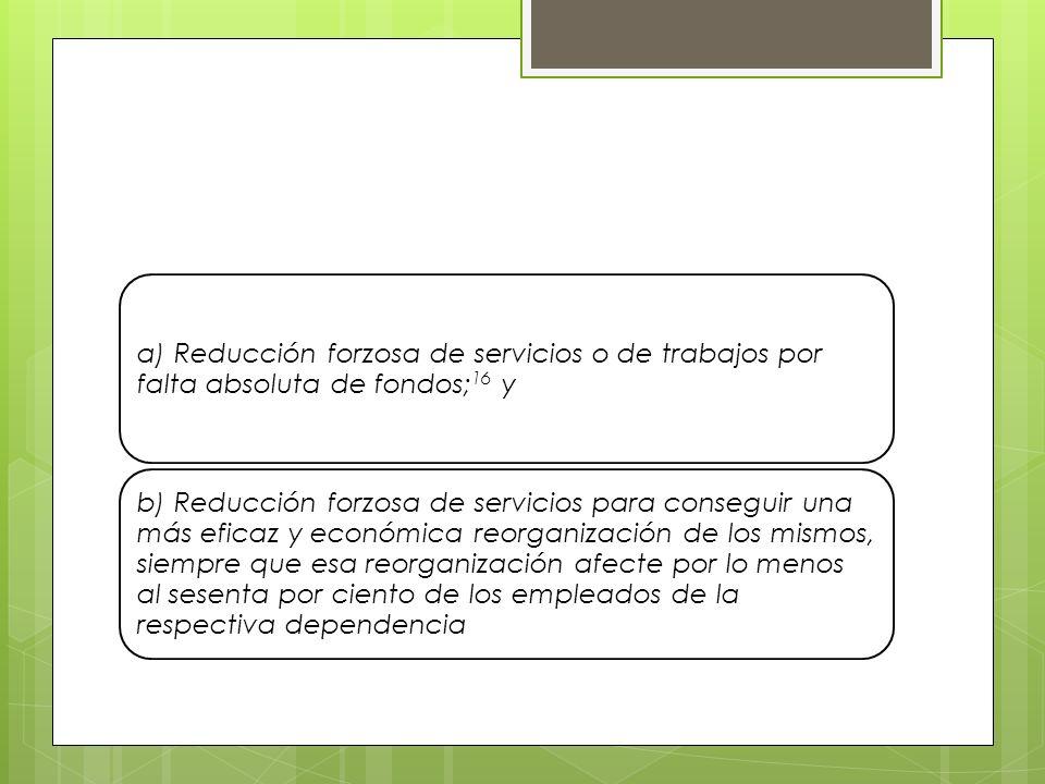 a) Reducción forzosa de servicios o de trabajos por falta absoluta de fondos;16 y