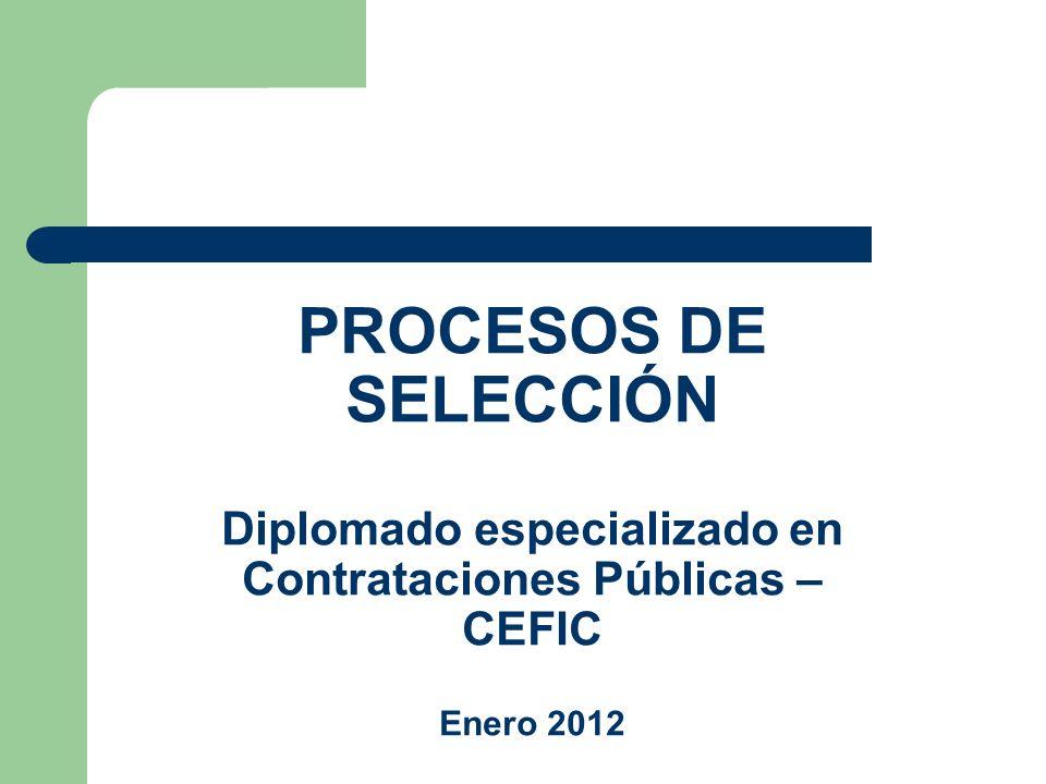 PROCESOS DE SELECCIÓN Diplomado especializado en Contrataciones Públicas – CEFIC Enero 2012