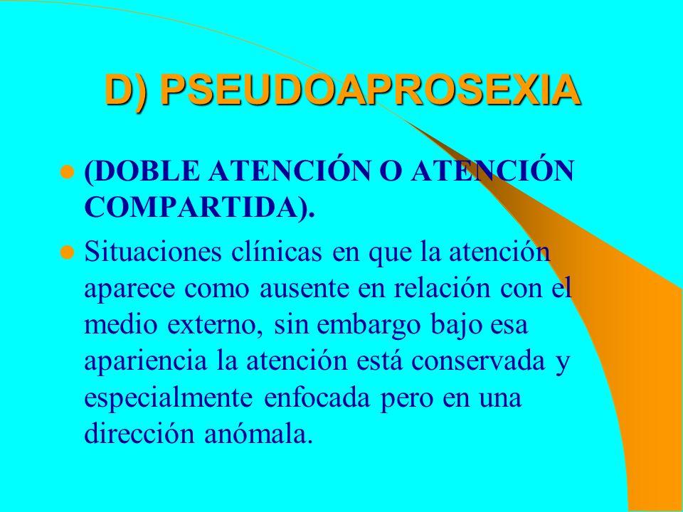 D) PSEUDOAPROSEXIA (DOBLE ATENCIÓN O ATENCIÓN COMPARTIDA).