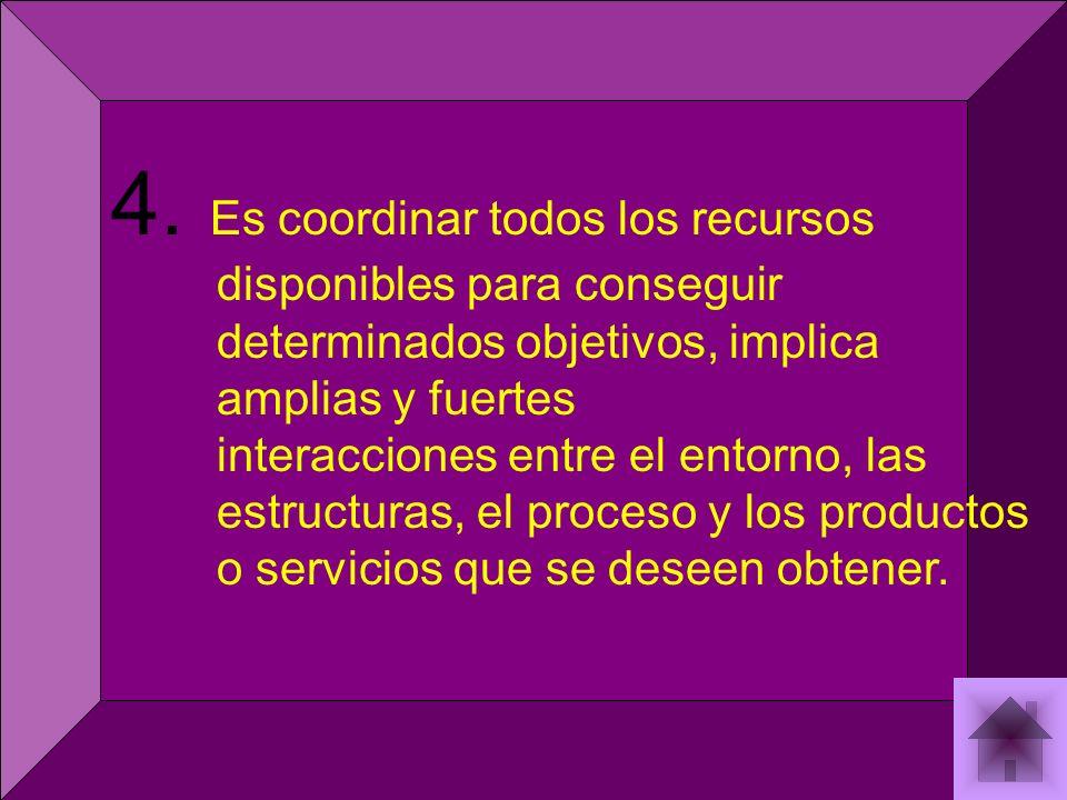 4. Es coordinar todos los recursos