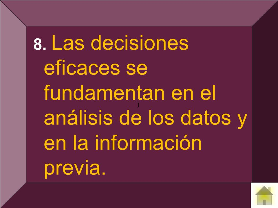 ) 8. Las decisiones eficaces se fundamentan en el análisis de los datos y en la información previa.