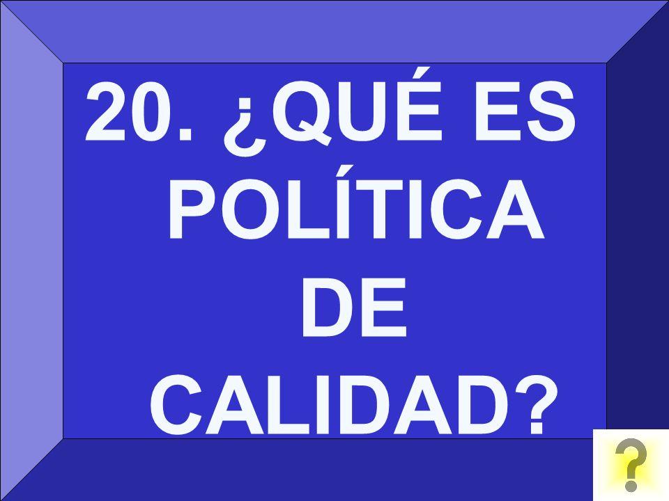 20. ¿QUÉ ES POLÍTICA DE CALIDAD