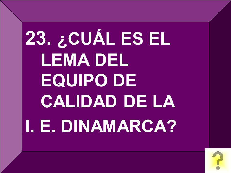 23. ¿CUÁL ES EL LEMA DEL EQUIPO DE CALIDAD DE LA