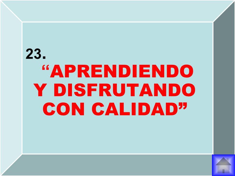 23. APRENDIENDO Y DISFRUTANDO CON CALIDAD