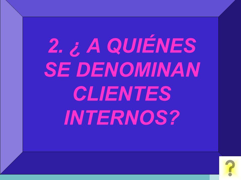 2. ¿ A QUIÉNES SE DENOMINAN CLIENTES INTERNOS