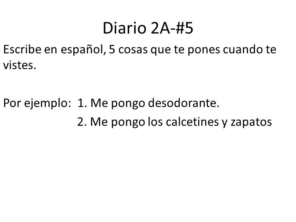 Diario 2A-#5 Escribe en español, 5 cosas que te pones cuando te vistes.