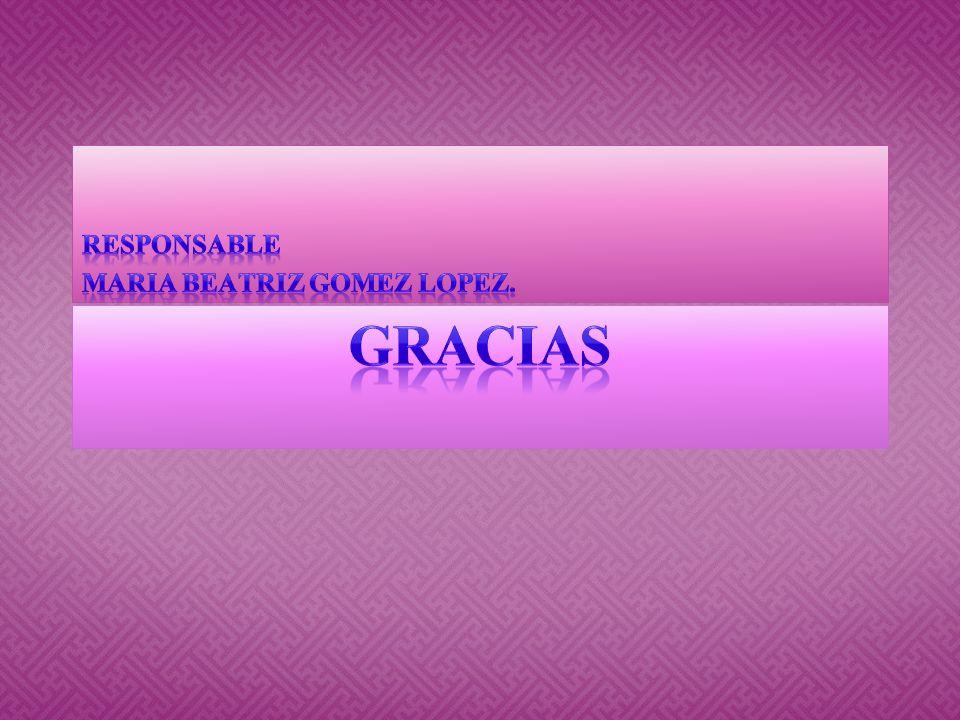 RESPONSABLE MARIA BEATRIZ GOMEZ LOPEZ. GRACIAS