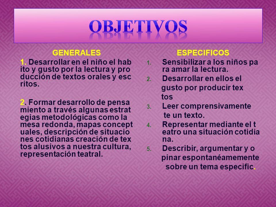 OBJETIVOS GENERALES. 1. Desarrollar en el niño el habito y gusto por la lectura y producción de textos orales y escritos.