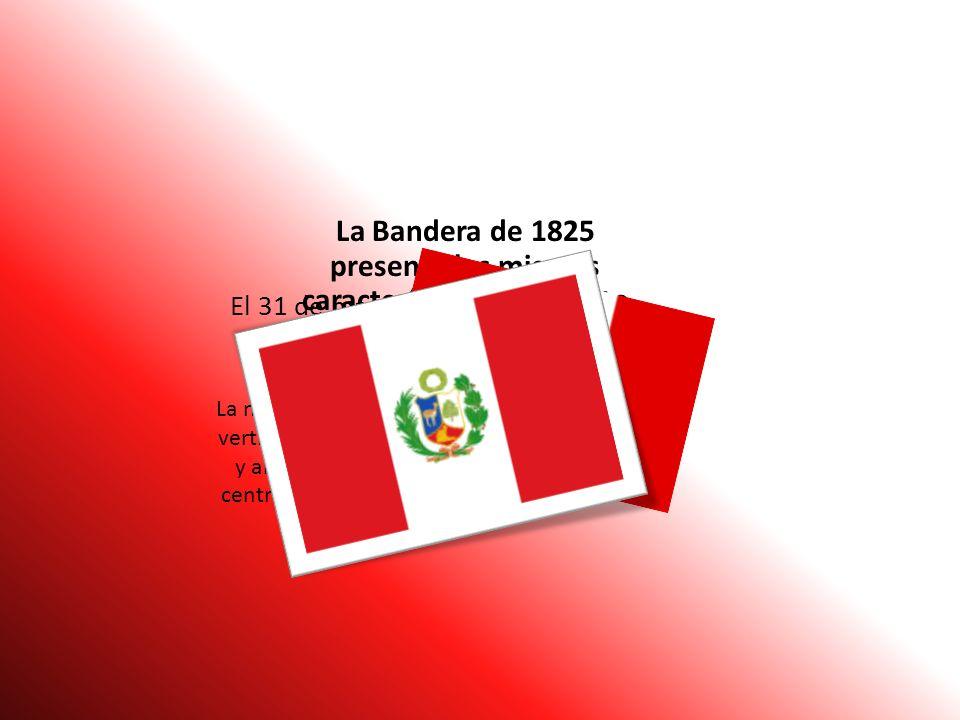 La Bandera de 1825 presenta las mismas características en cuanto a la forma y el color , con la diferencia del escudo nacional.