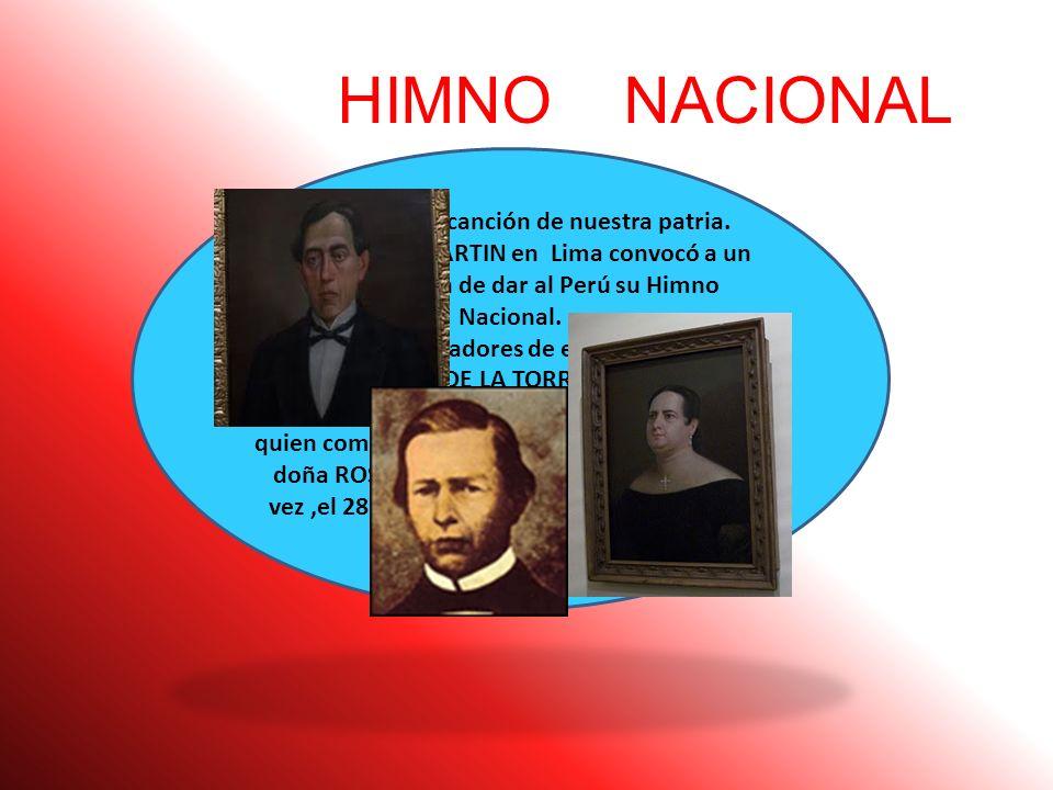 HIMNO NACIONAL Es la hermosa canción de nuestra patria. Estando SAN MARTIN en Lima convocó a un concurso a fin de dar al Perú su Himno Nacional.