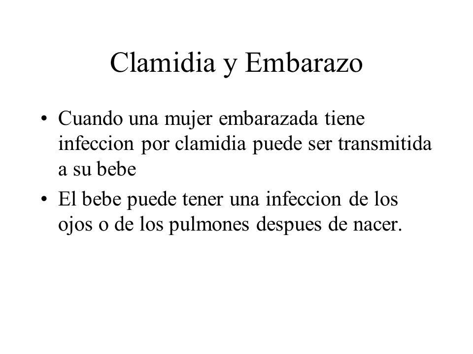Clamidia y Embarazo Cuando una mujer embarazada tiene infeccion por clamidia puede ser transmitida a su bebe.
