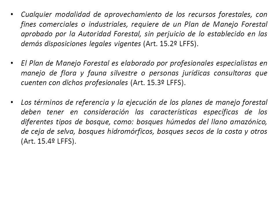 Cualquier modalidad de aprovechamiento de los recursos forestales, con fines comerciales o industriales, requiere de un Plan de Manejo Forestal aprobado por la Autoridad Forestal, sin perjuicio de lo establecido en las demás disposiciones legales vigentes (Art. 15.2º LFFS).