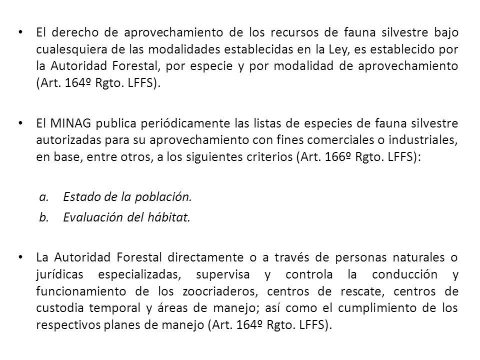 El derecho de aprovechamiento de los recursos de fauna silvestre bajo cualesquiera de las modalidades establecidas en la Ley, es establecido por la Autoridad Forestal, por especie y por modalidad de aprovechamiento (Art. 164º Rgto. LFFS).