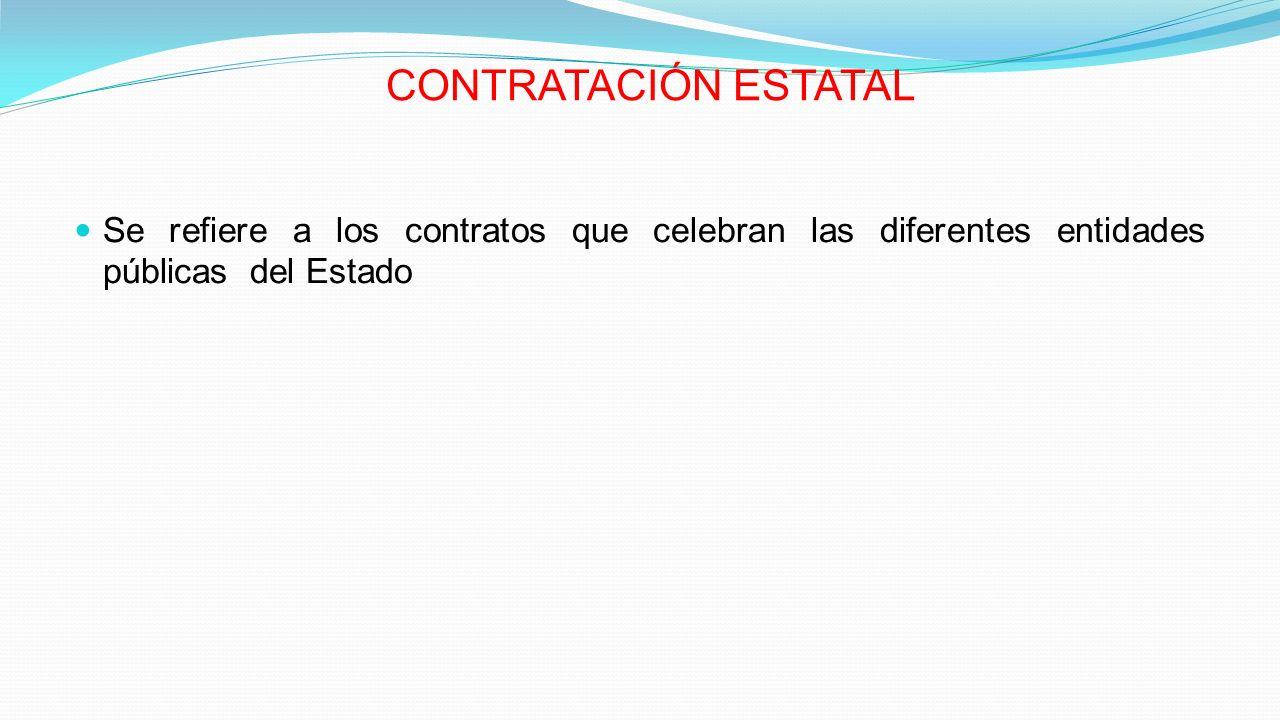 CONTRATACIÓN ESTATAL Se refiere a los contratos que celebran las diferentes entidades públicas del Estado.