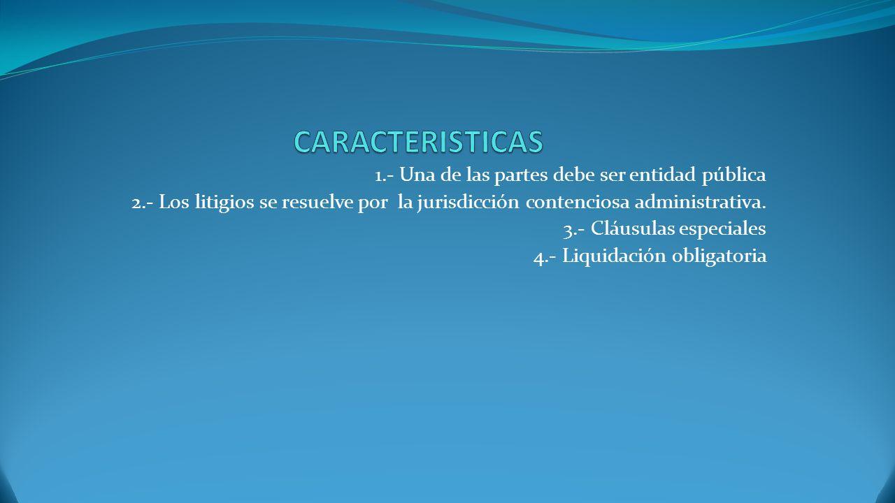 CARACTERISTICAS 1.- Una de las partes debe ser entidad pública