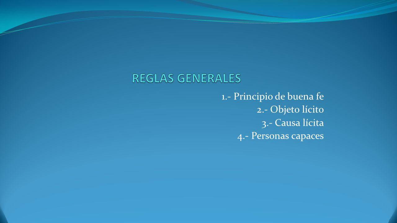 REGLAS GENERALES 1.- Principio de buena fe 2.- Objeto lícito
