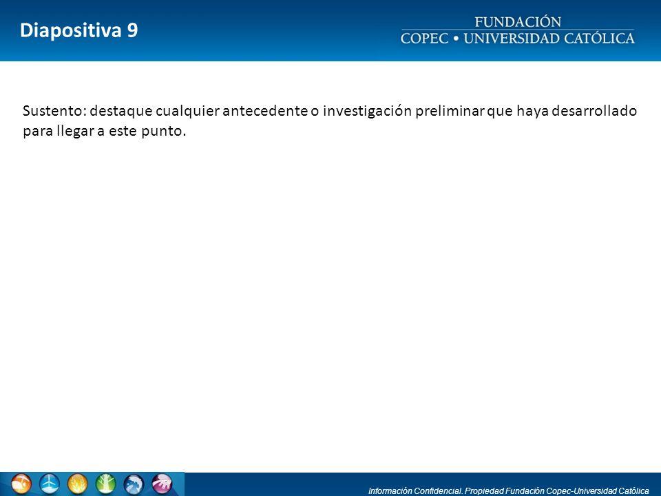 Diapositiva 9 Sustento: destaque cualquier antecedente o investigación preliminar que haya desarrollado para llegar a este punto.