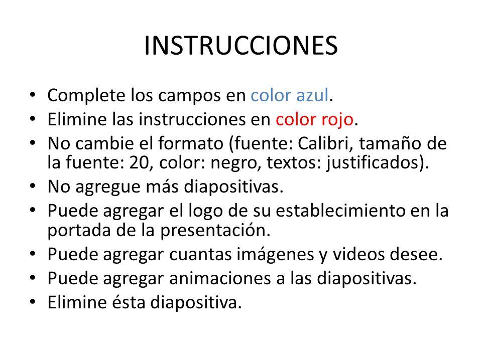 INSTRUCCIONES Complete los campos en color azul.