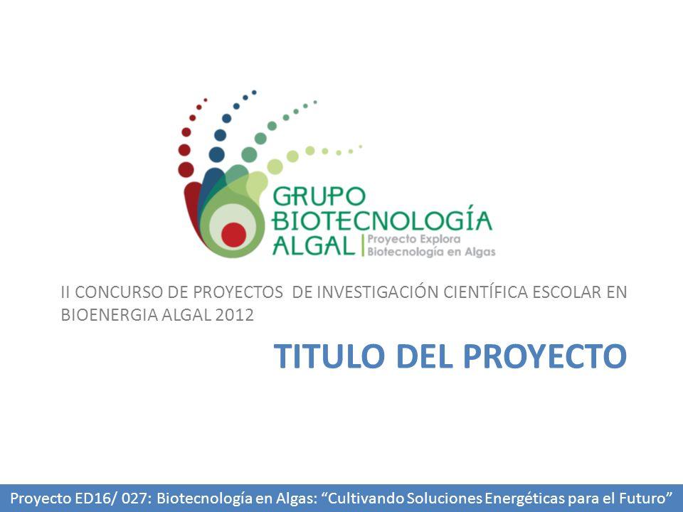 II CONCURSO DE PROYECTOS DE INVESTIGACIÓN CIENTÍFICA ESCOLAR EN BIOENERGIA ALGAL 2012