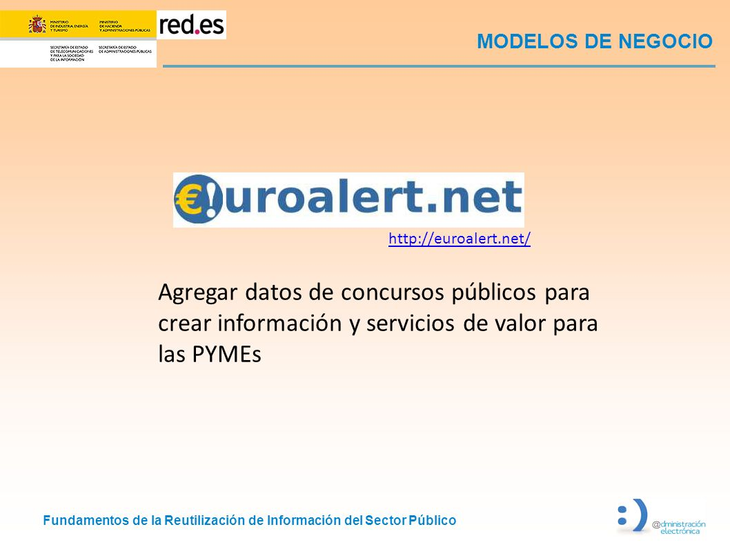 MODELOS DE NEGOCIO http://euroalert.net/ Agregar datos de concursos públicos para crear información y servicios de valor para las PYMEs.