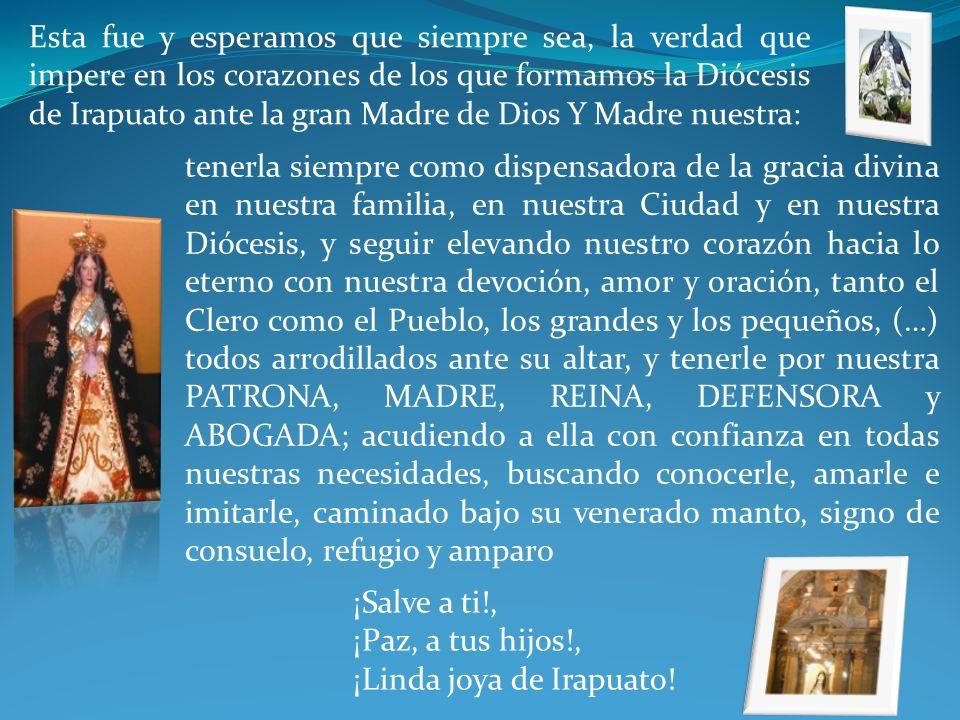 Esta fue y esperamos que siempre sea, la verdad que impere en los corazones de los que formamos la Diócesis de Irapuato ante la gran Madre de Dios Y Madre nuestra: