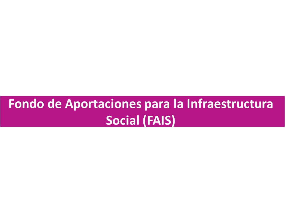 Fondo de Aportaciones para la Infraestructura Social (FAIS)