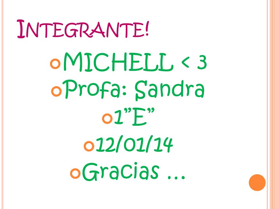 Integrante! MICHELL < 3 Profa: Sandra 1 E 12/01/14 Gracias …
