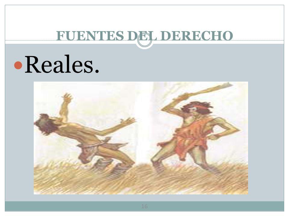 FUENTES DEL DERECHO Reales.