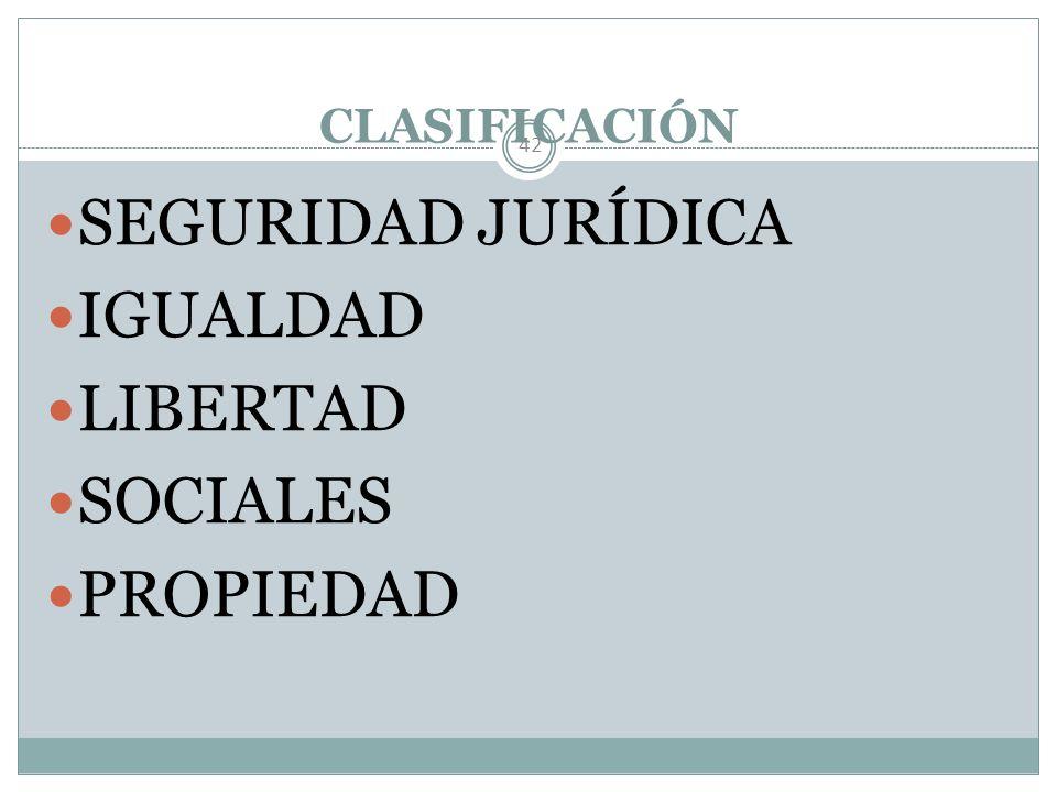 CLASIFICACIÓN SEGURIDAD JURÍDICA IGUALDAD LIBERTAD SOCIALES PROPIEDAD