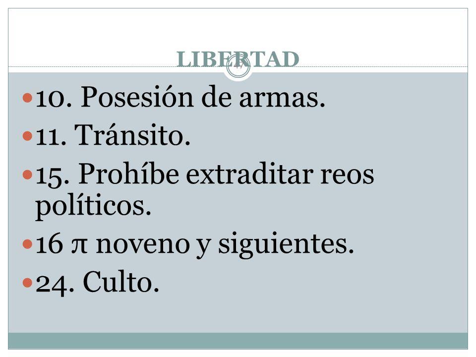 15. Prohíbe extraditar reos políticos. 16 π noveno y siguientes.