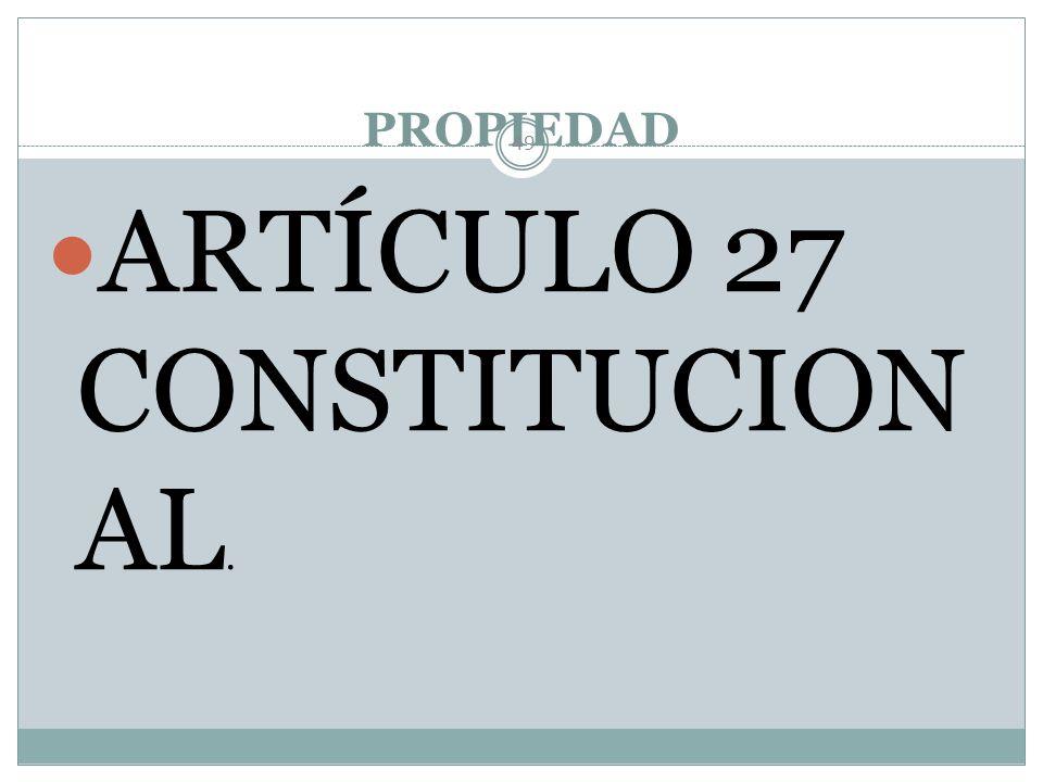 ARTÍCULO 27 CONSTITUCIONAL.