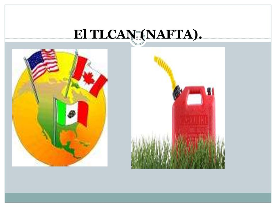 El TLCAN (NAFTA).