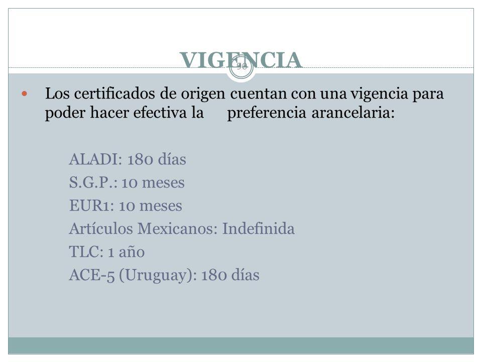 VIGENCIA Los certificados de origen cuentan con una vigencia para poder hacer efectiva la preferencia arancelaria: