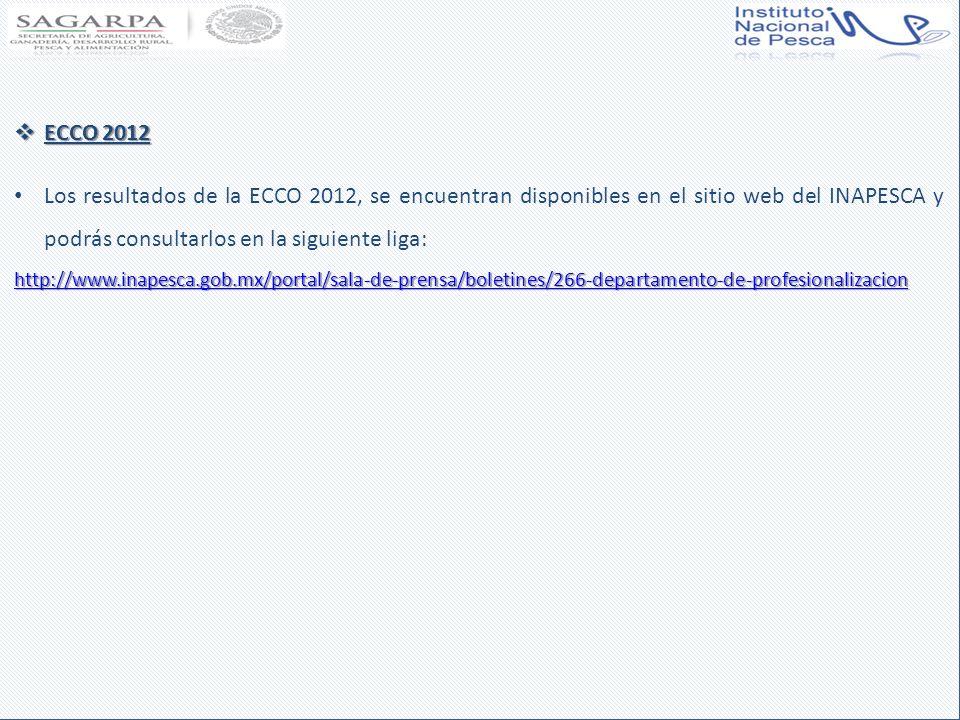 ECCO 2012 Los resultados de la ECCO 2012, se encuentran disponibles en el sitio web del INAPESCA y podrás consultarlos en la siguiente liga:
