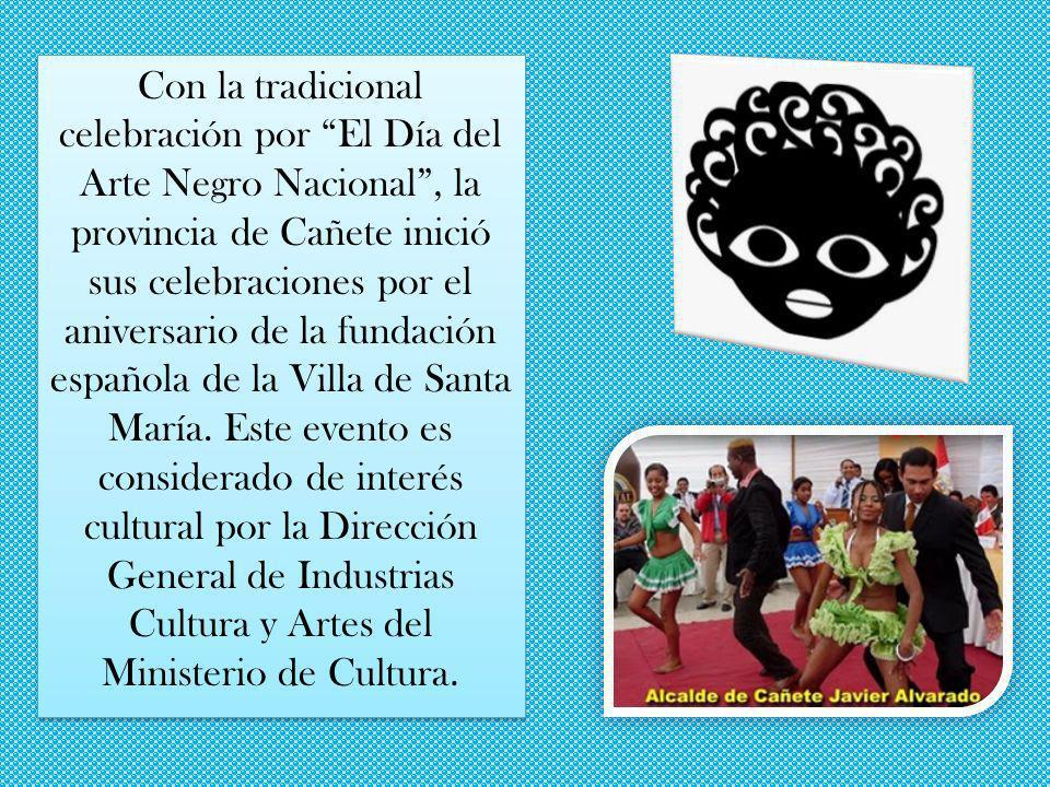 Con la tradicional celebración por El Día del Arte Negro Nacional , la provincia de Cañete inició sus celebraciones por el aniversario de la fundación española de la Villa de Santa María.