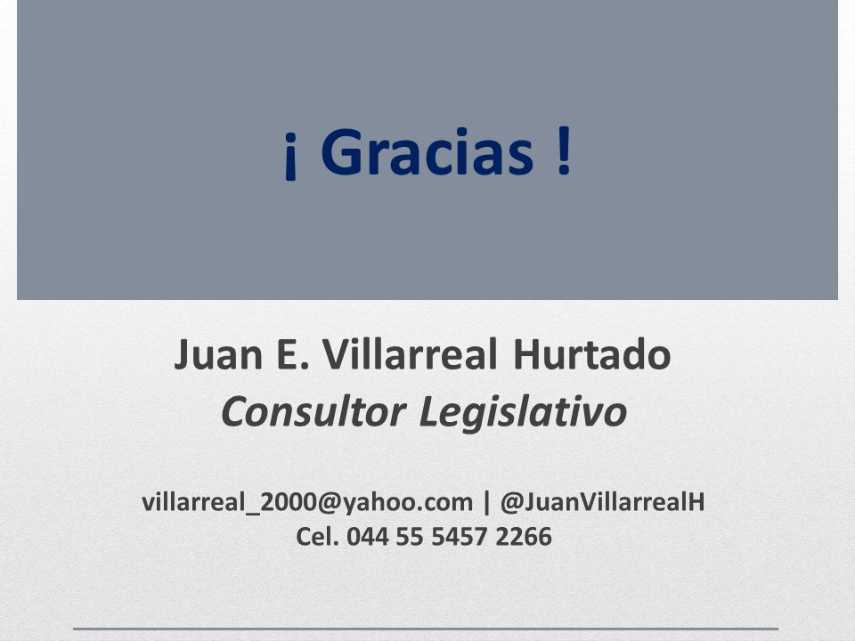 ¡ Gracias ! Juan E. Villarreal Hurtado Consultor Legislativo