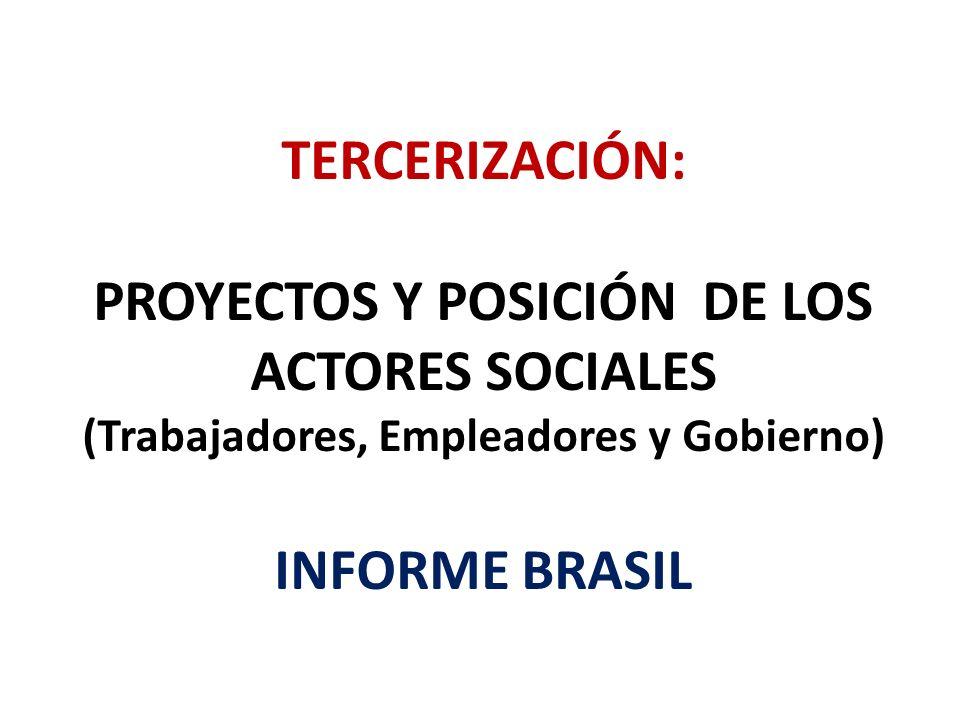 TERCERIZACIÓN: PROYECTOS Y POSICIÓN DE LOS ACTORES SOCIALES (Trabajadores, Empleadores y Gobierno) INFORME BRASIL