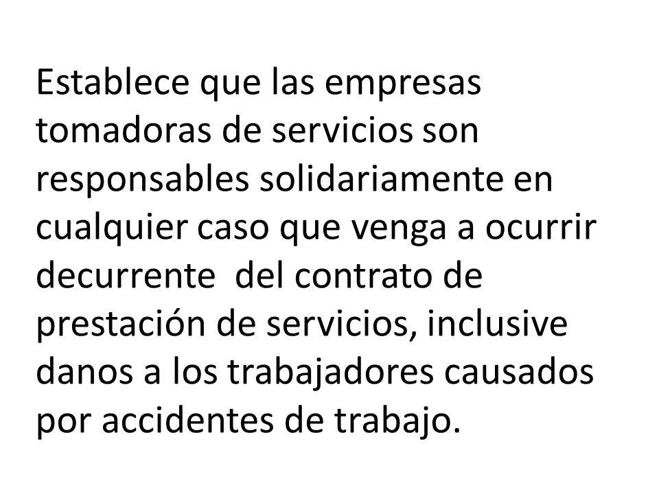 Establece que las empresas tomadoras de servicios son responsables solidariamente en cualquier caso que venga a ocurrir decurrente del contrato de prestación de servicios, inclusive danos a los trabajadores causados por accidentes de trabajo.