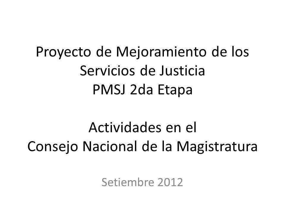 Proyecto de Mejoramiento de los Servicios de Justicia PMSJ 2da Etapa Actividades en el Consejo Nacional de la Magistratura