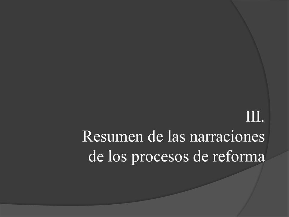 III. Resumen de las narraciones de los procesos de reforma