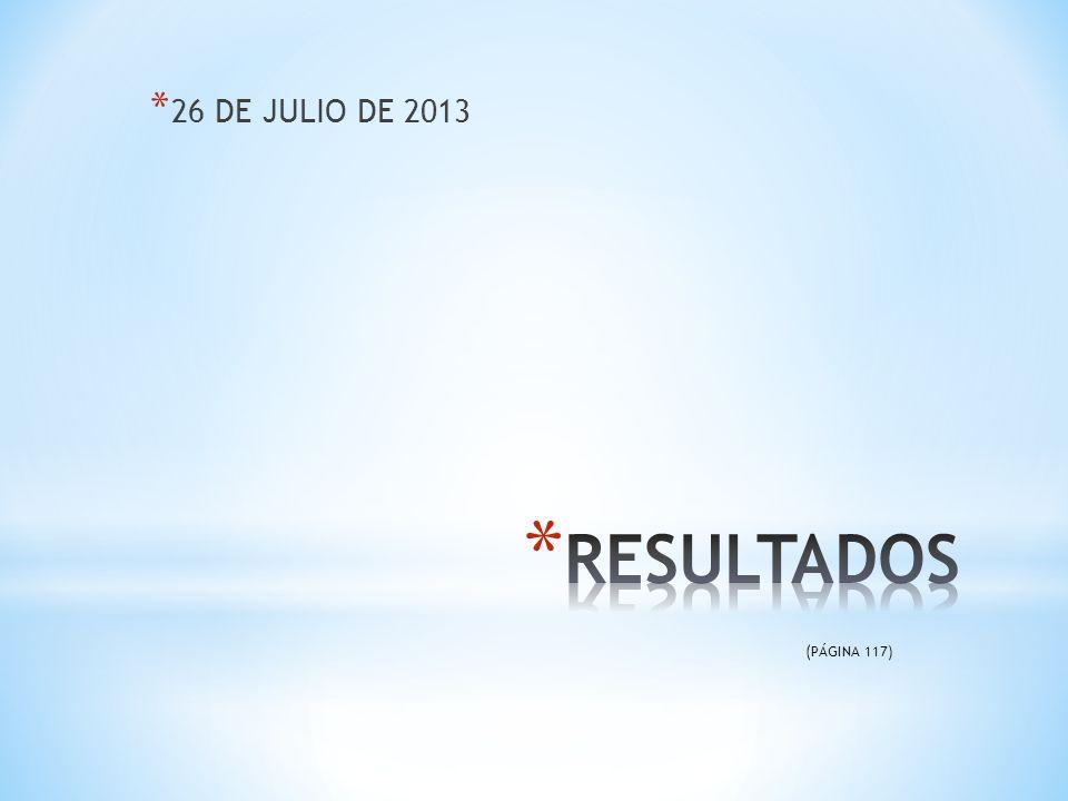 26 DE JULIO DE 2013 RESULTADOS (PÁGINA 117)