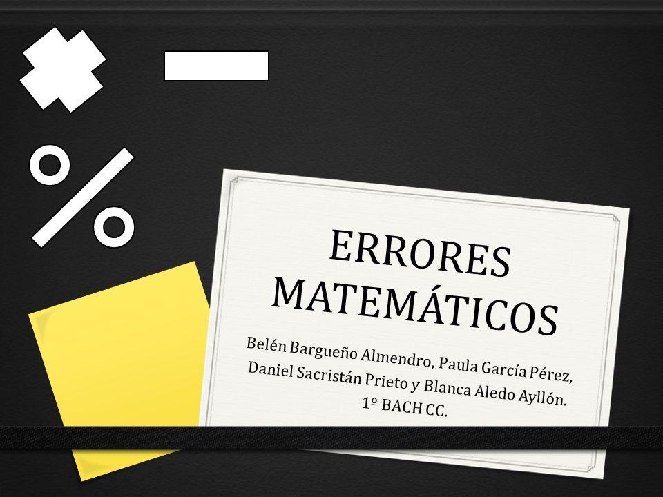 ERRORES MATEMÁTICOS Belén Bargueño Almendro, Paula García Pérez,