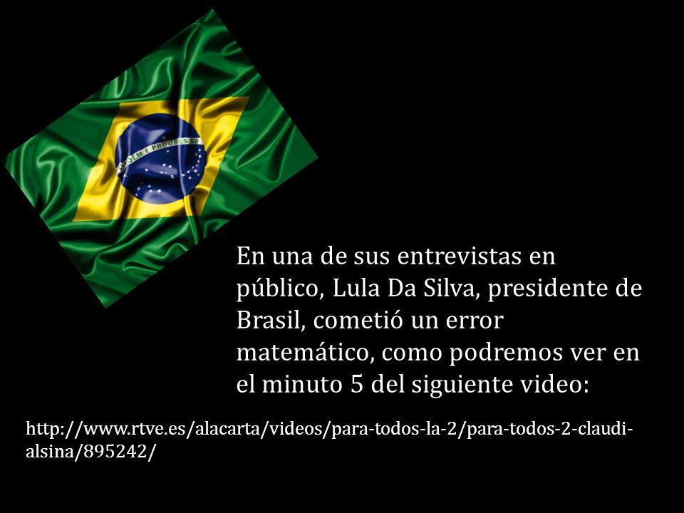 En una de sus entrevistas en público, Lula Da Silva, presidente de Brasil, cometió un error matemático, como podremos ver en el minuto 5 del siguiente video: