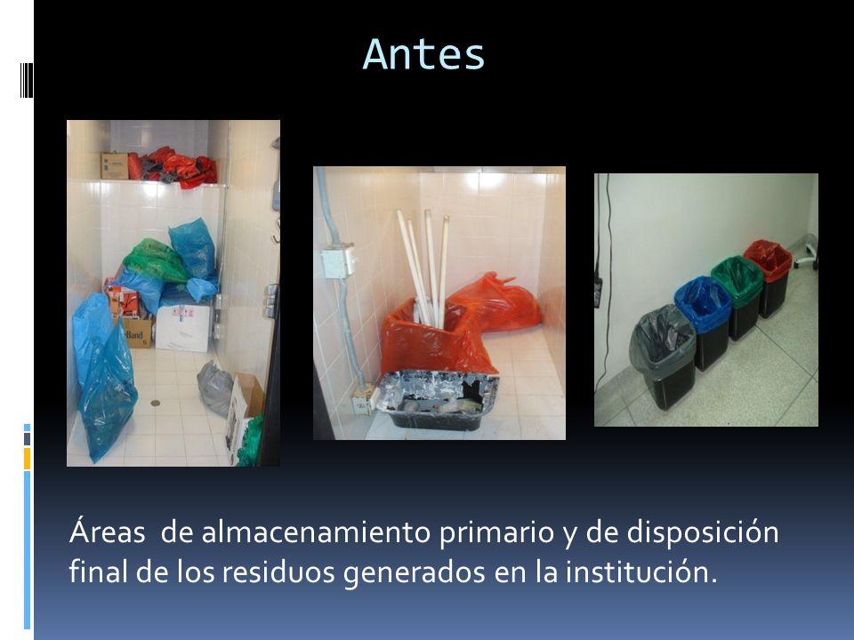 Antes Áreas de almacenamiento primario y de disposición final de los residuos generados en la institución.