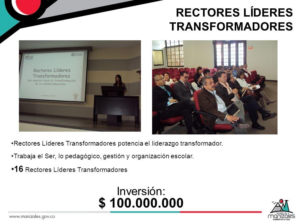 $ 100.000.000 RECTORES LÍDERES TRANSFORMADORES Inversión: