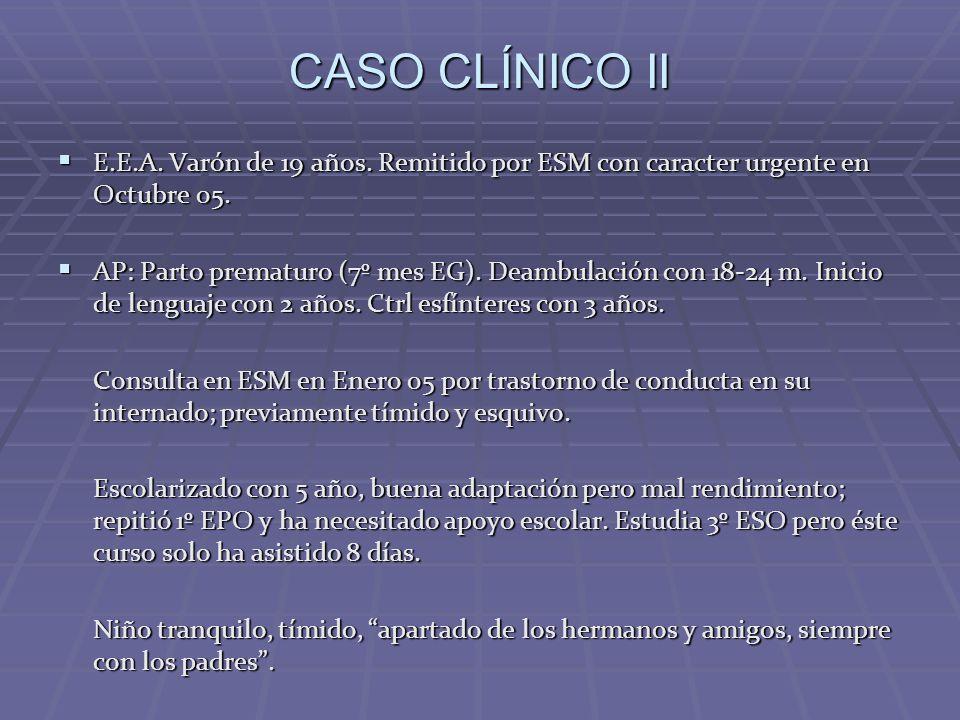 CASO CLÍNICO II E.E.A. Varón de 19 años. Remitido por ESM con caracter urgente en Octubre 05.