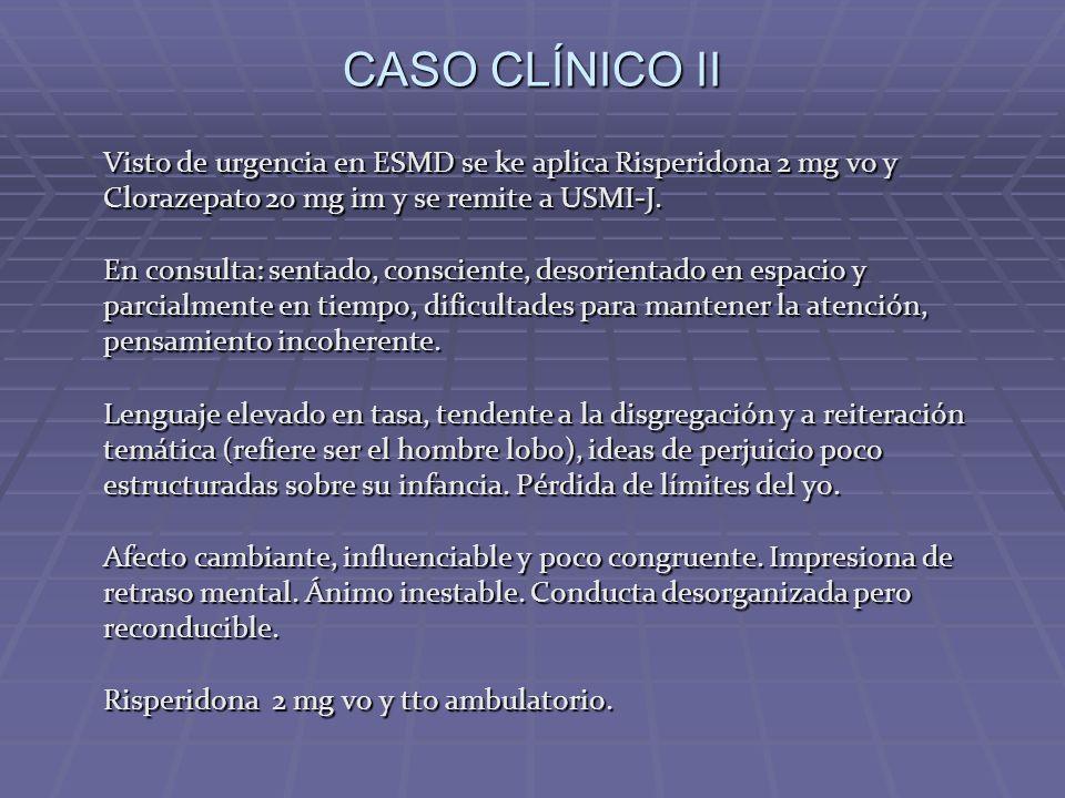 CASO CLÍNICO II Visto de urgencia en ESMD se ke aplica Risperidona 2 mg vo y Clorazepato 20 mg im y se remite a USMI-J.