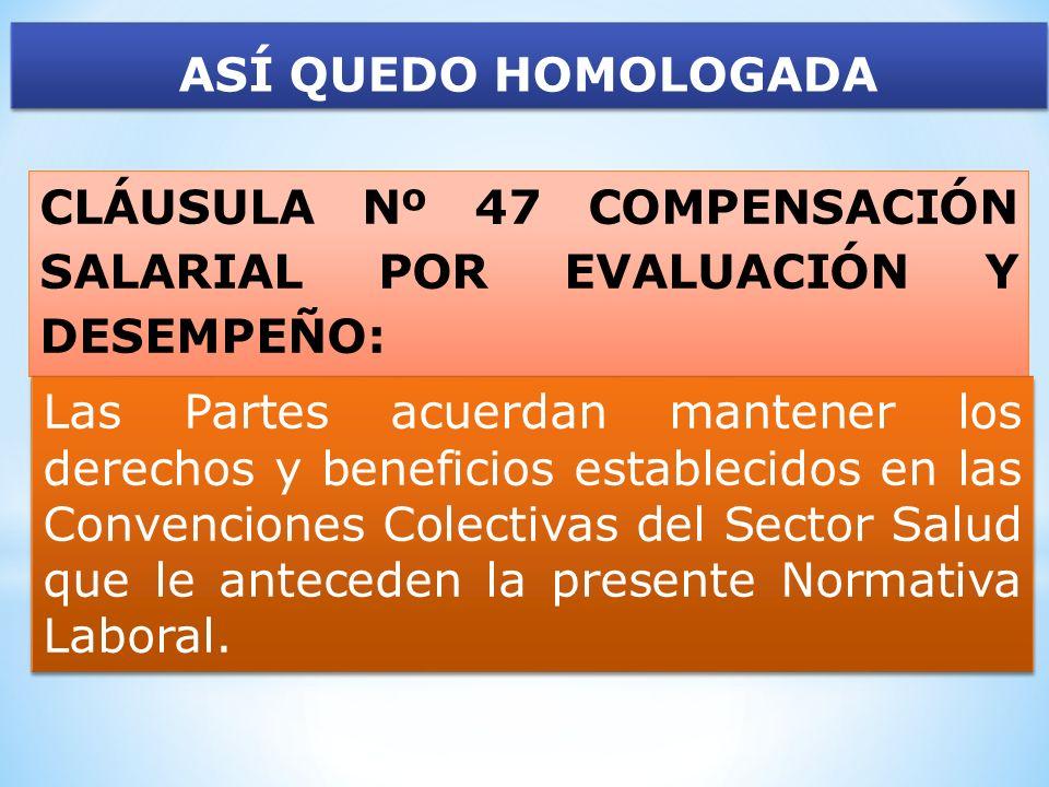 ASÍ QUEDO HOMOLOGADA CLÁUSULA Nº 47 COMPENSACIÓN SALARIAL POR EVALUACIÓN Y DESEMPEÑO: