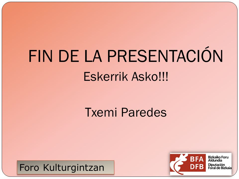 FIN DE LA PRESENTACIÓN Eskerrik Asko!!! Txemi Paredes